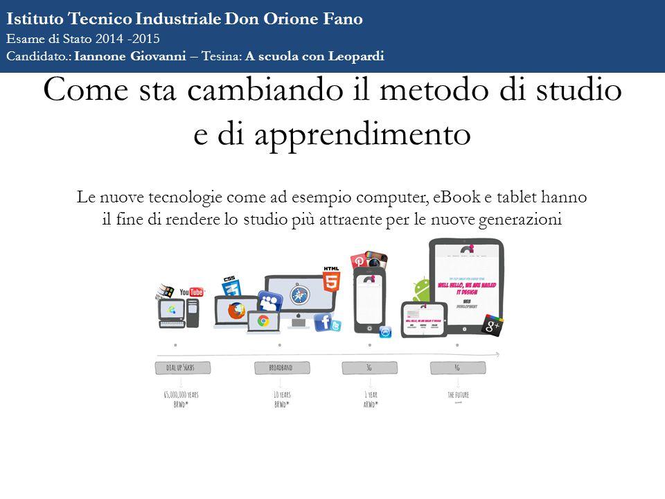 Come sta cambiando il metodo di studio e di apprendimento Le nuove tecnologie come ad esempio computer, eBook e tablet hanno il fine di rendere lo stu