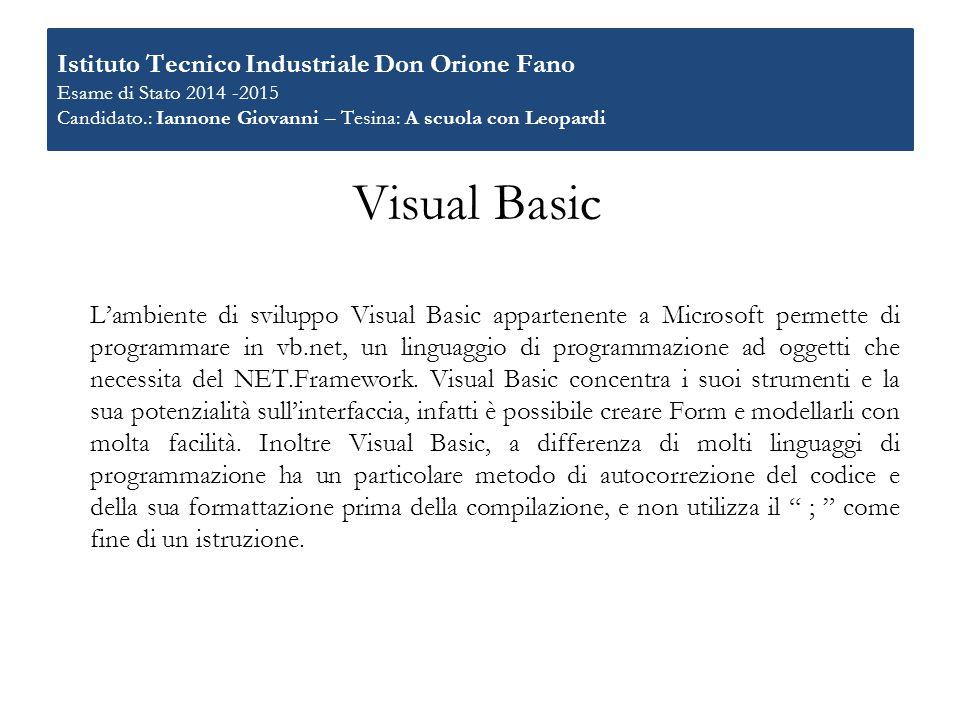 Visual Basic L'ambiente di sviluppo Visual Basic appartenente a Microsoft permette di programmare in vb.net, un linguaggio di programmazione ad oggett