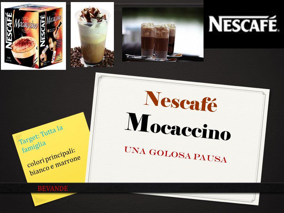 Nescafé M ocaccino Una golosa pausa BEVANDE Target: Tutta la famiglia colori principali: bianco e marrone