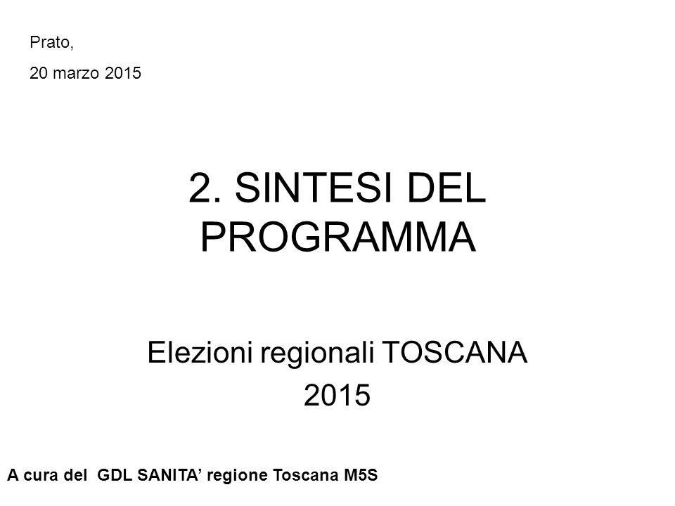 2. SINTESI DEL PROGRAMMA Elezioni regionali TOSCANA 2015 A cura del GDL SANITA' regione Toscana M5S Prato, 20 marzo 2015