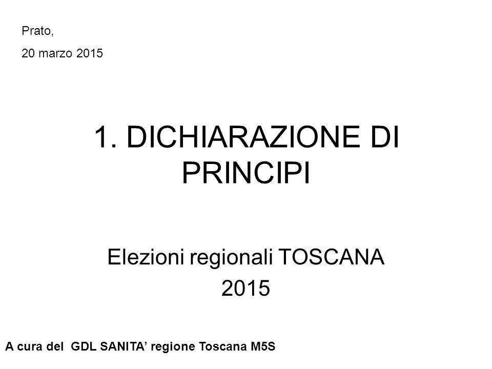 1. DICHIARAZIONE DI PRINCIPI Elezioni regionali TOSCANA 2015 A cura del GDL SANITA' regione Toscana M5S Prato, 20 marzo 2015