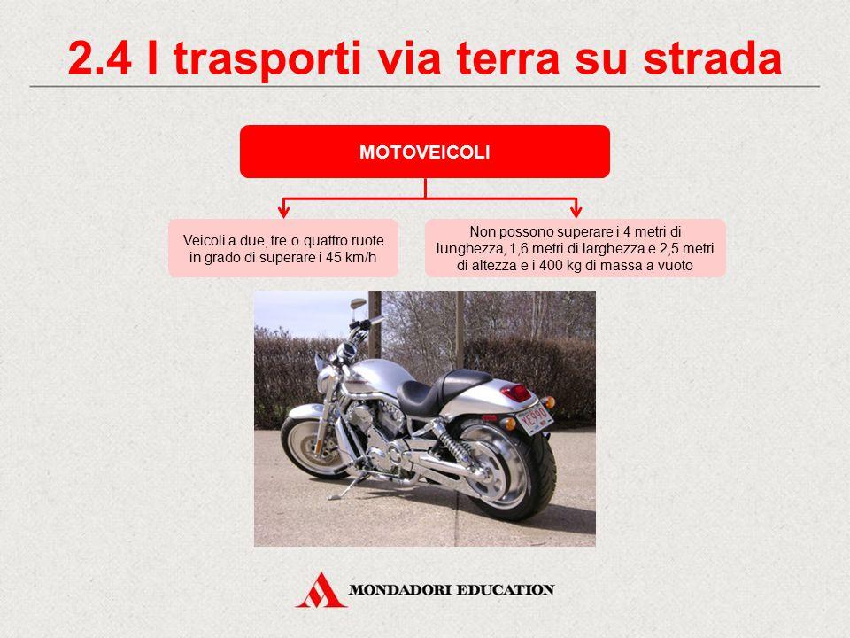 2.3 I trasporti via terra su strada CICLOMOTORI Veicoli che, a due, tre o più ruote, su strada piana sono in grado di sviluppare una velocità inferior