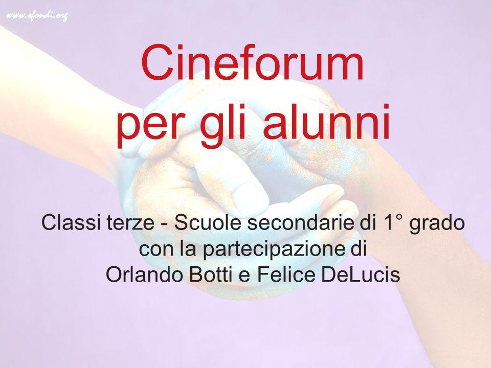Cineforum per gli alunni Classi terze - Scuole secondarie di 1° grado con la partecipazione di Orlando Botti e Felice DeLucis