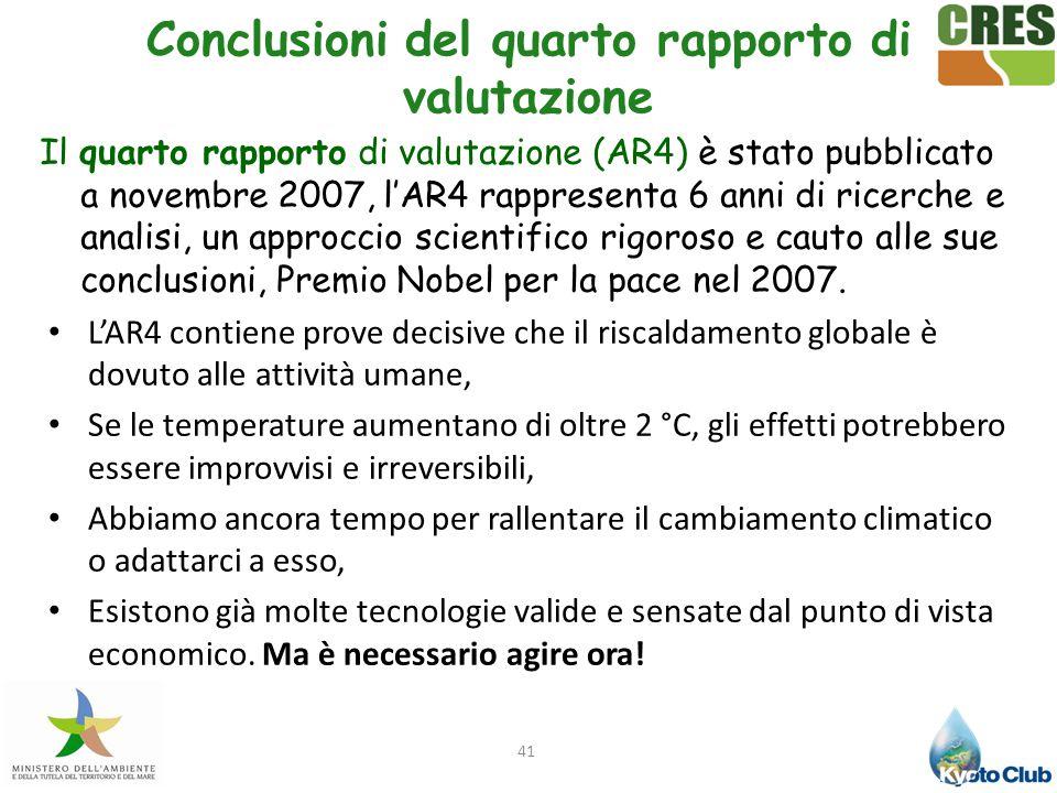41 Il quarto rapporto di valutazione (AR4) è stato pubblicato a novembre 2007, l'AR4 rappresenta 6 anni di ricerche e analisi, un approccio scientific