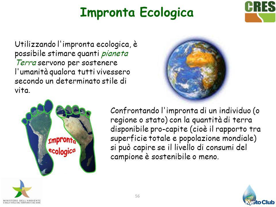 56 Utilizzando l'impronta ecologica, è possibile stimare quanti pianeta Terra servono per sostenere l'umanità qualora tutti vivessero secondo un deter