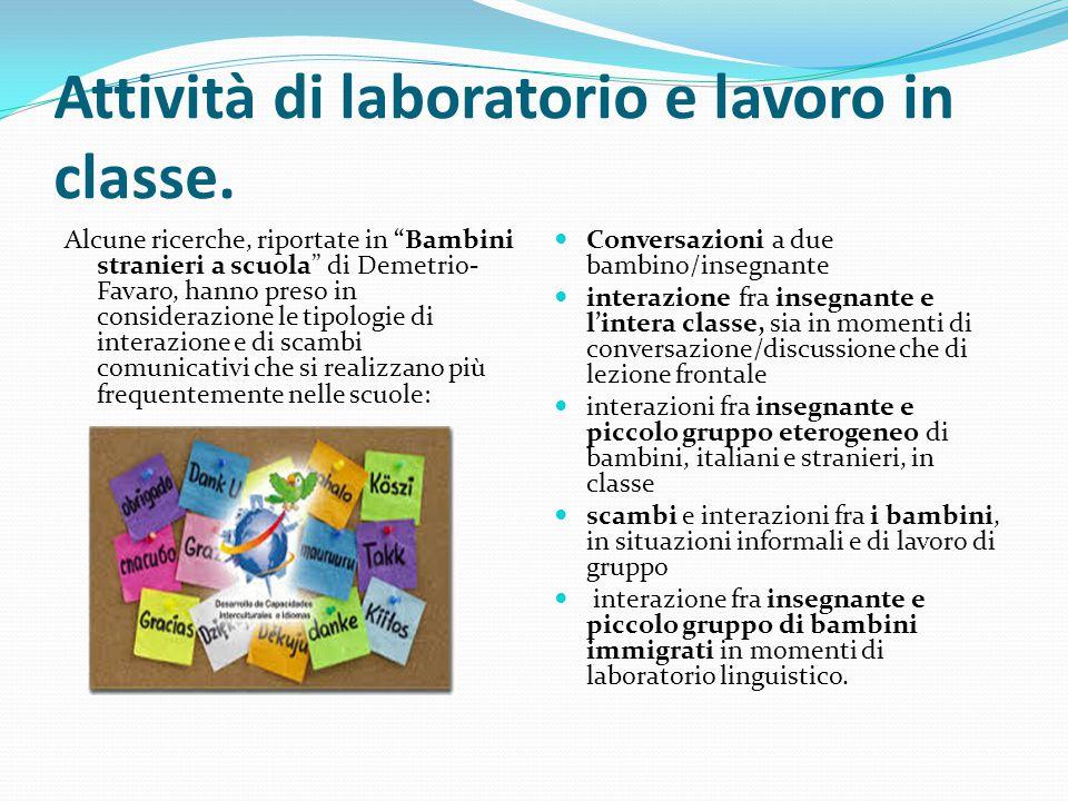 """Attività di laboratorio e lavoro in classe. Alcune ricerche, riportate in """"Bambini stranieri a scuola"""" di Demetrio- Favaro, hanno preso in considerazi"""