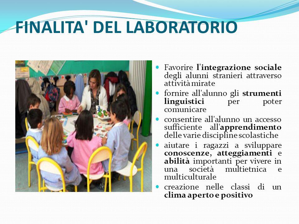 FINALITA' DEL LABORATORIO Favorire l'integrazione sociale degli alunni stranieri attraverso attività mirate fornire all'alunno gli strumenti linguisti