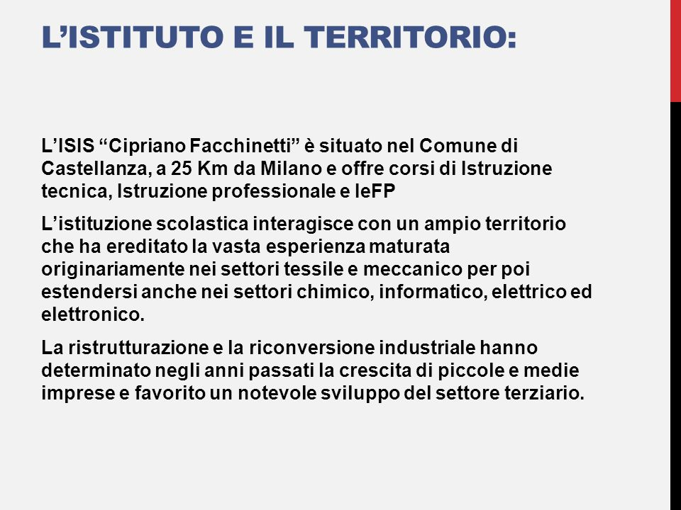 """L'ISTITUTO E IL TERRITORIO: L'ISIS """"Cipriano Facchinetti"""" è situato nel Comune di Castellanza, a 25 Km da Milano e offre corsi di Istruzione tecnica,"""