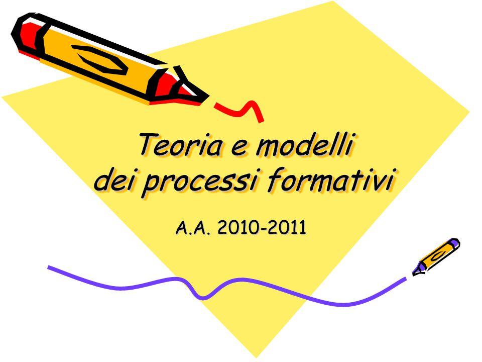 Teoria e modelli dei processi formativi A.A. 2010-2011
