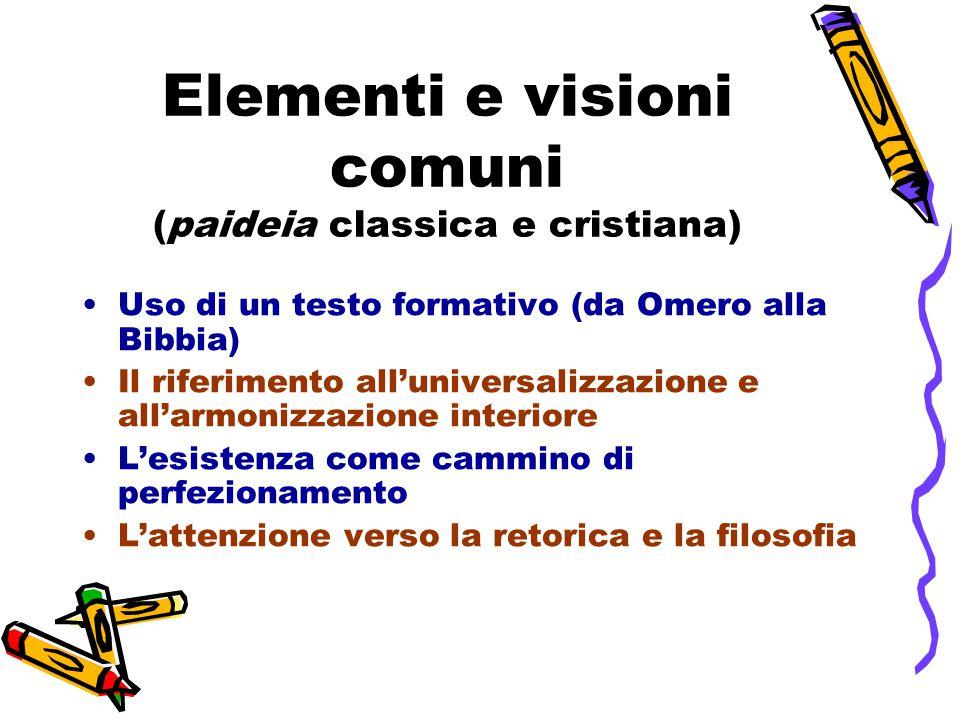 Elementi e visioni comuni (paideia classica e cristiana) Uso di un testo formativo (da Omero alla Bibbia) Il riferimento all'universalizzazione e all'armonizzazione interiore L'esistenza come cammino di perfezionamento L'attenzione verso la retorica e la filosofia