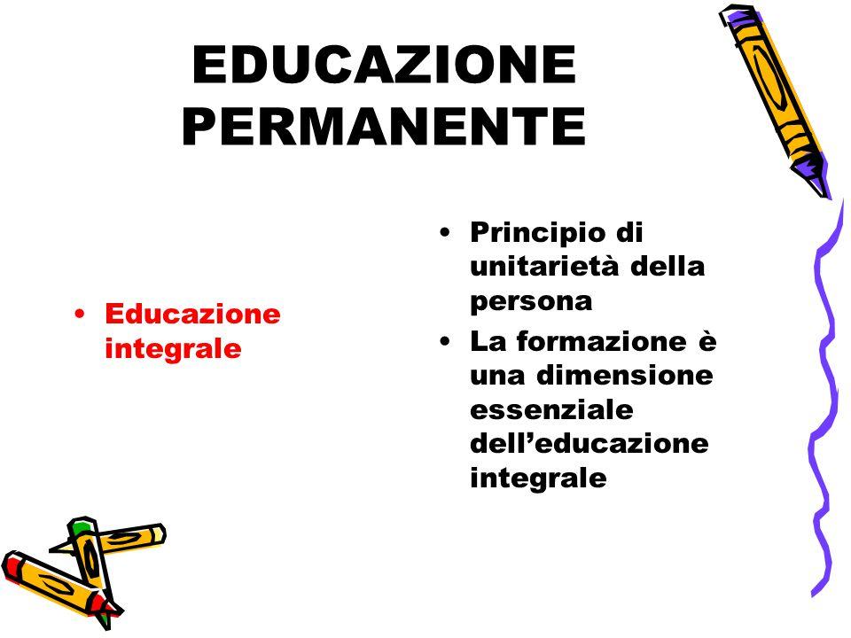 Educazione integrale Principio di unitarietà della persona La formazione è una dimensione essenziale dell'educazione integrale