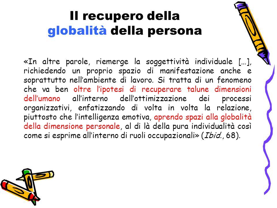 Il recupero della globalità della persona «In altre parole, riemerge la soggettività individuale […], richiedendo un proprio spazio di manifestazione anche e soprattutto nell'ambiente di lavoro.