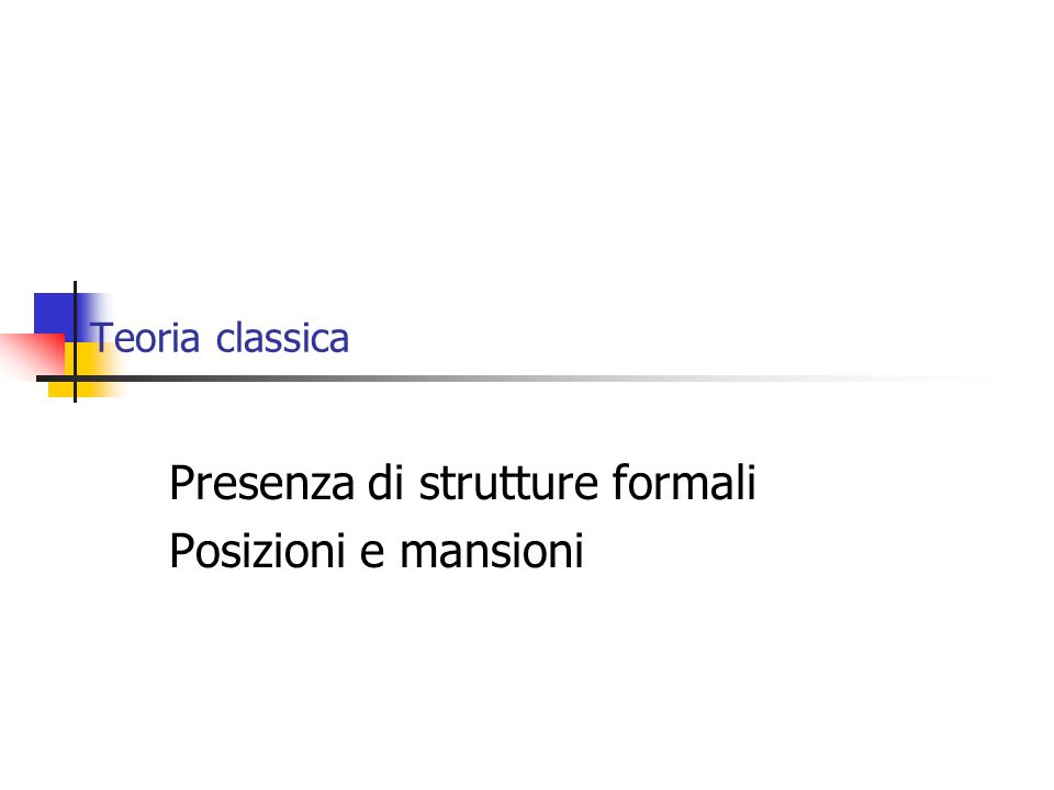Teoria classica Presenza di strutture formali Posizioni e mansioni