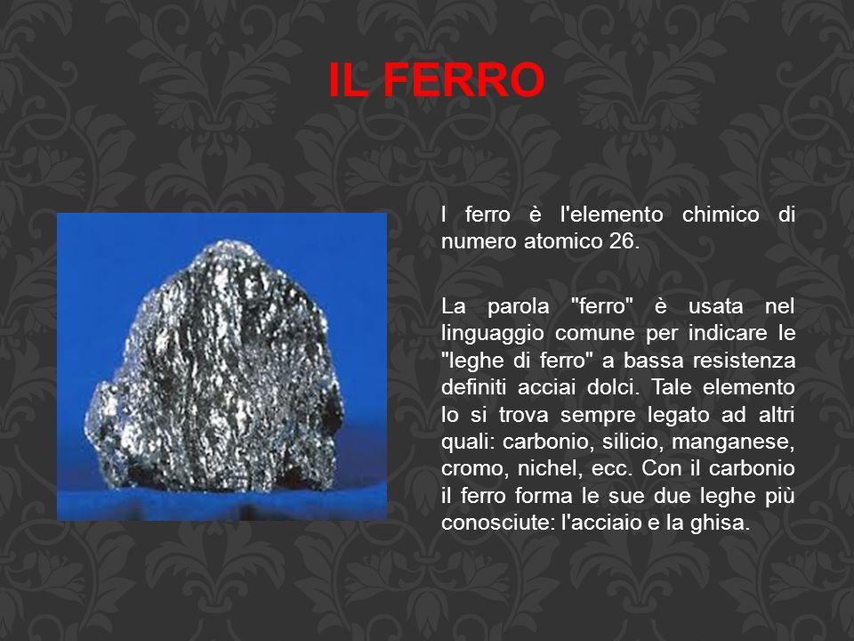 IL FERRO l ferro è l'elemento chimico di numero atomico 26. La parola