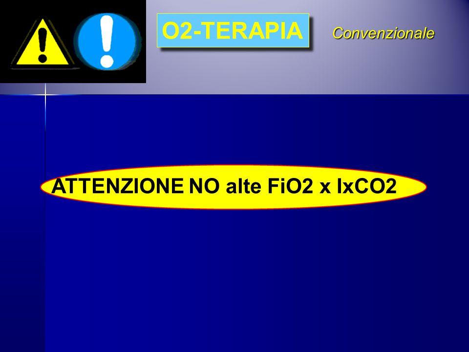 Convenzionale ATTENZIONE NO alte FiO2 x IxCO2