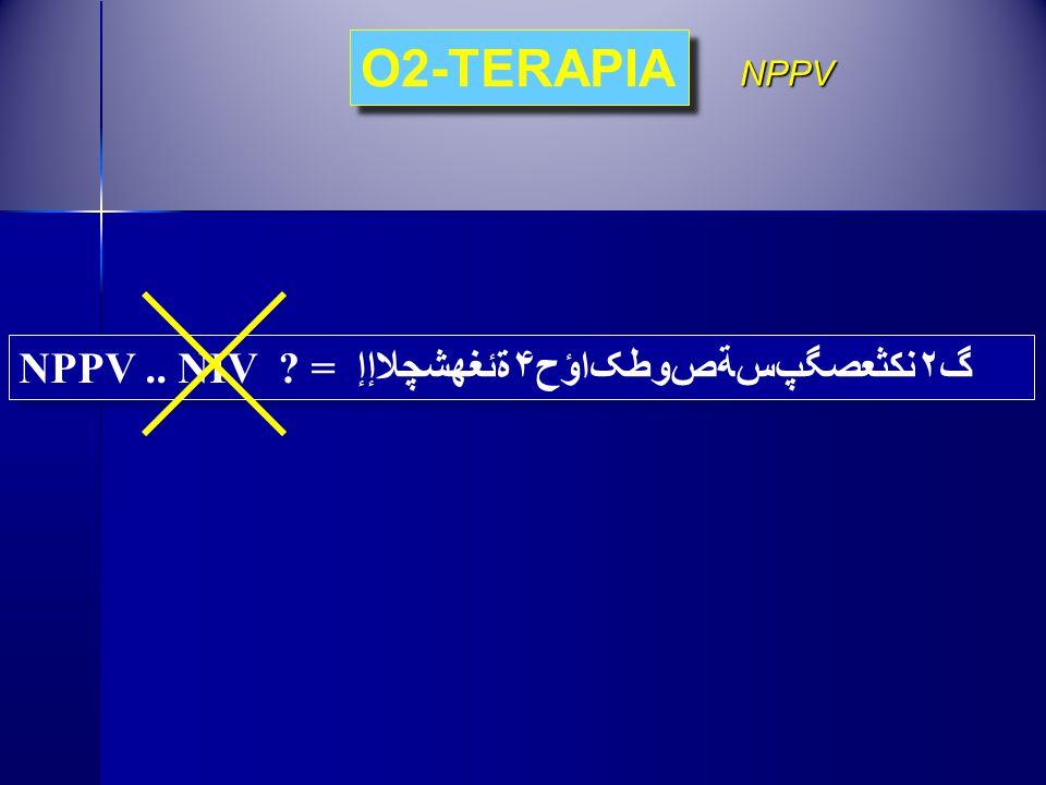 NPPV.. NIV ? = گ۲نكثعصگپﺲﺔﺺﻭﻄﮏاؤح۴ةئغهشچلاإإ O2-TERAPIA NPPV