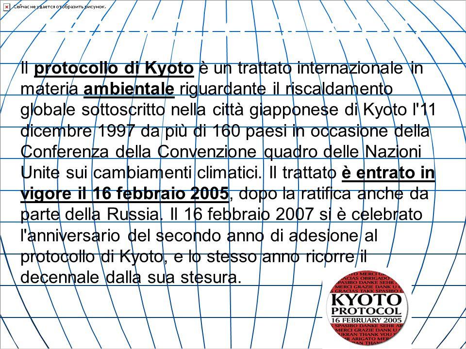 PROTOCOLLO DI KYOTO Il protocollo di Kyoto è un trattato internazionale in materia ambientale riguardante il riscaldamento globale sottoscritto nella