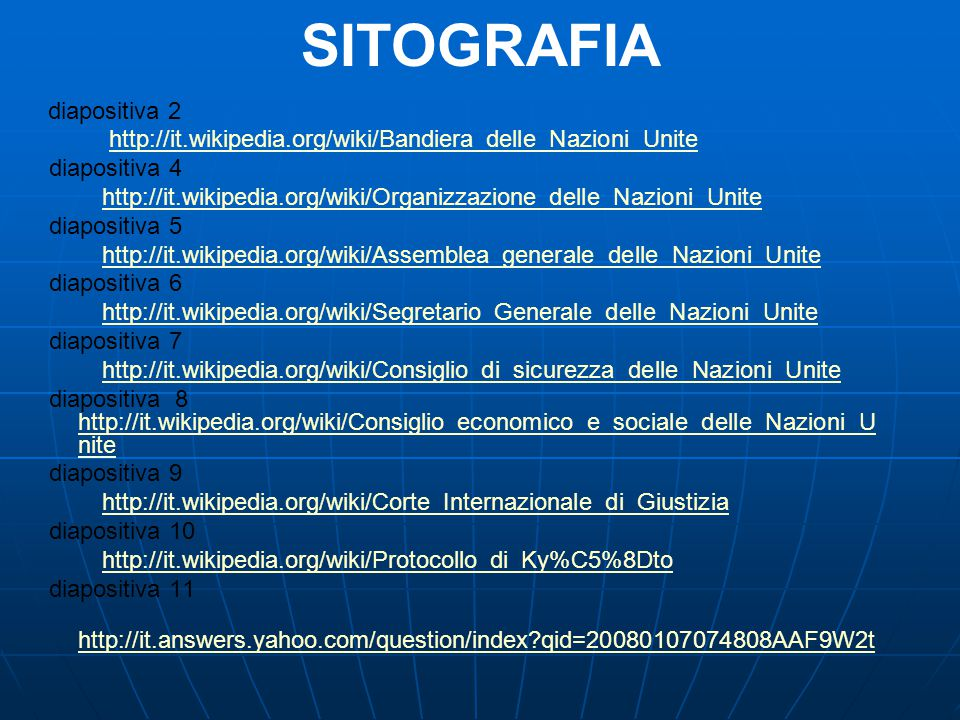 SITOGRAFIA diapositiva 2 http://it.wikipedia.org/wiki/Bandiera_delle_Nazioni_Unite diapositiva 4 http://it.wikipedia.org/wiki/Organizzazione_delle_Naz