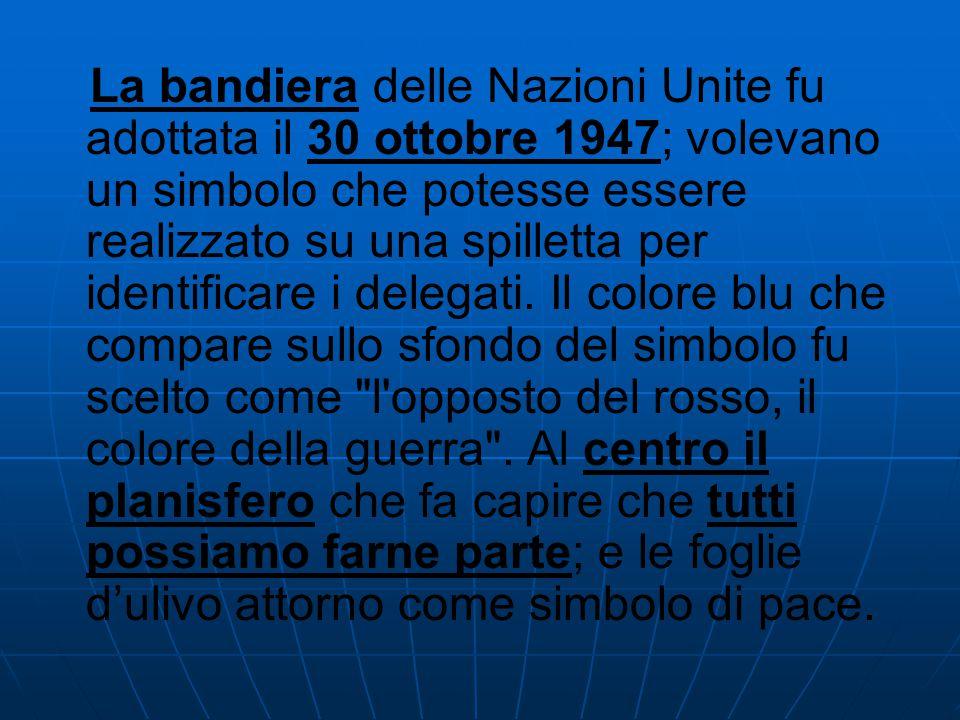 La bandiera delle Nazioni Unite fu adottata il 30 ottobre 1947; volevano un simbolo che potesse essere realizzato su una spilletta per identificare i