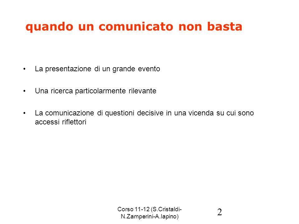 Corso 11-12 (S.Cristaldi- N.Zamperini-A.Iapino) 2 quando un comunicato non basta La presentazione di un grande evento Una ricerca particolarmente rilevante La comunicazione di questioni decisive in una vicenda su cui sono accessi riflettori