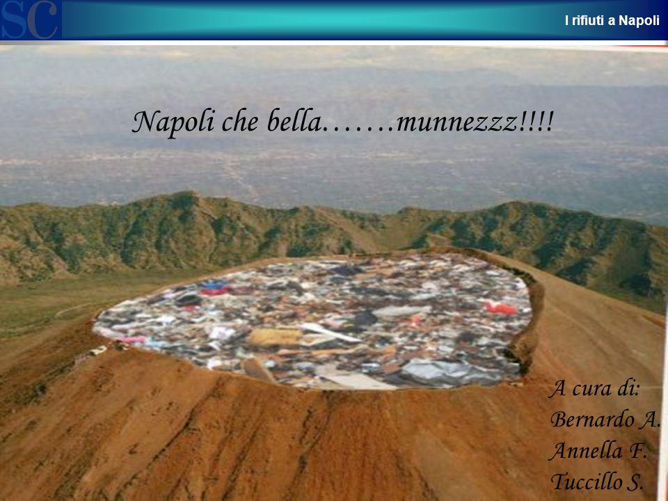1 I rifiuti a Napoli Napoli che bella…….munnezzz!!!! A cura di: Bernardo A. Annella F. Tuccillo S.
