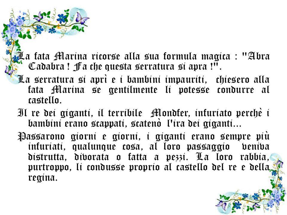 La fata Marina ricorse alla sua formula magica : Abra Cadabra .