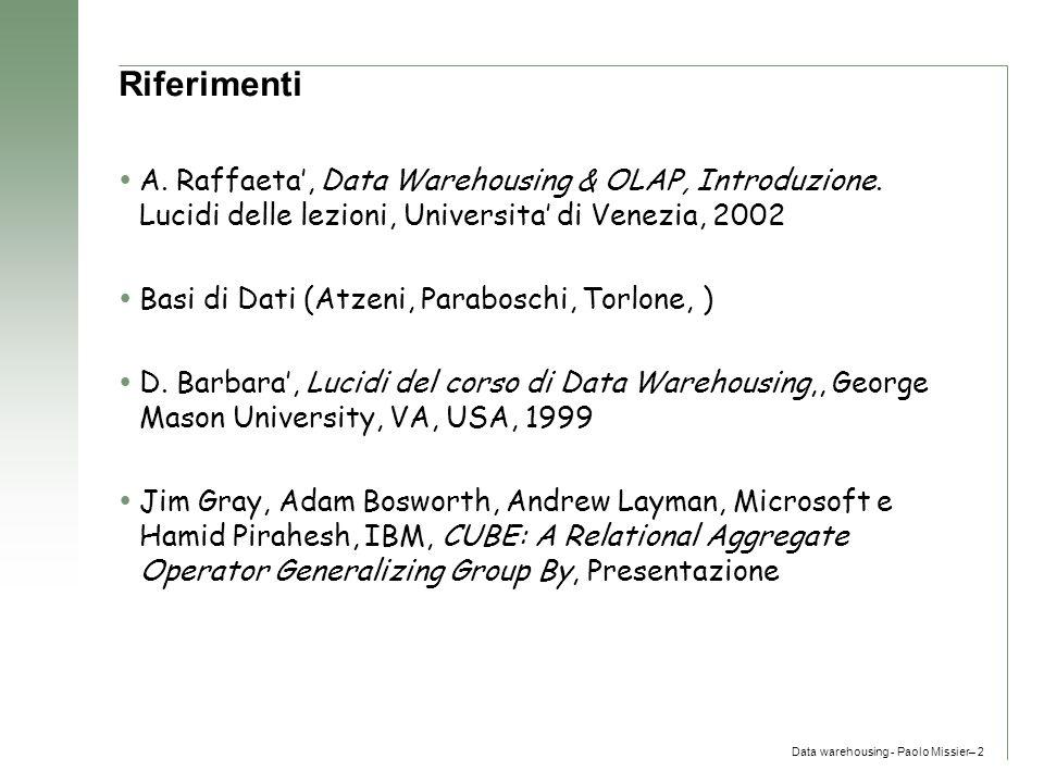 Data warehousing - Paolo Missier– 2 Riferimenti  A. Raffaeta', Data Warehousing & OLAP, Introduzione. Lucidi delle lezioni, Universita' di Venezia, 2