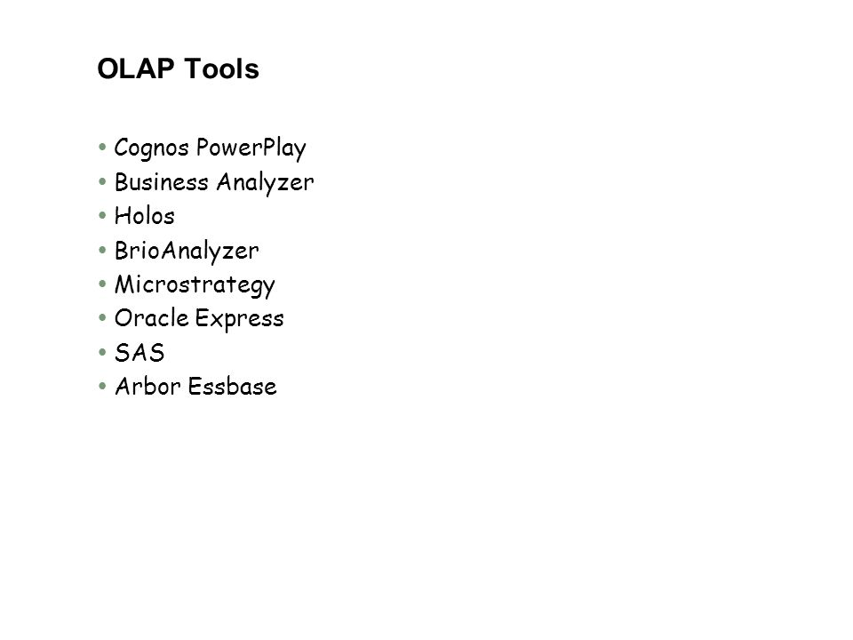 OLAP Tools  Cognos PowerPlay  Business Analyzer  Holos  BrioAnalyzer  Microstrategy  Oracle Express  SAS  Arbor Essbase