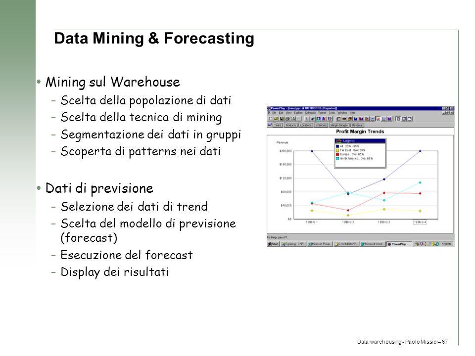 Data warehousing - Paolo Missier– 67 Data Mining & Forecasting  Mining sul Warehouse –Scelta della popolazione di dati –Scelta della tecnica di minin