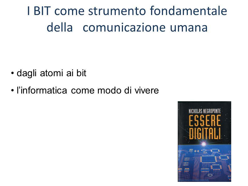 I BIT come strumento fondamentale della comunicazione umana dagli atomi ai bit l'informatica come modo di vivere