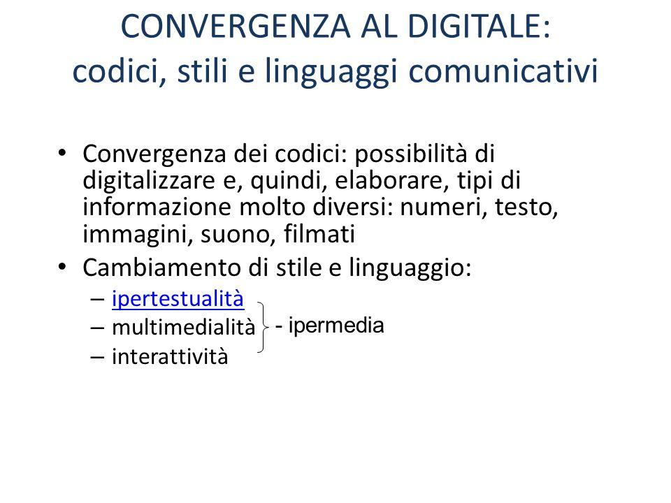 CONVERGENZA AL DIGITALE: codici, stili e linguaggi comunicativi Convergenza dei codici: possibilità di digitalizzare e, quindi, elaborare, tipi di inf