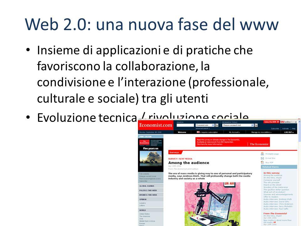 Web 2.0: una nuova fase del www Insieme di applicazioni e di pratiche che favoriscono la collaborazione, la condivisione e l'interazione (professionale, culturale e sociale) tra gli utenti Evoluzione tecnica / rivoluzione sociale