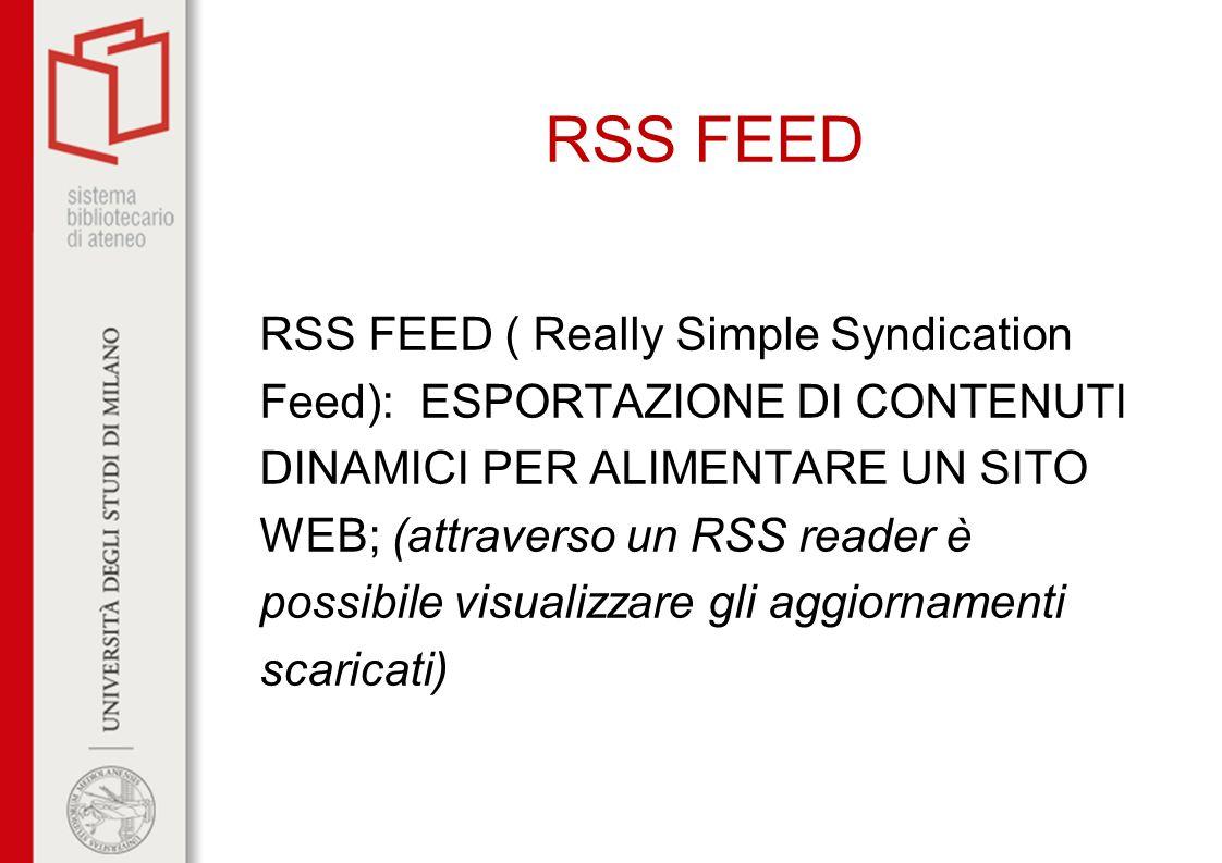 RSS FEED RSS FEED ( Really Simple Syndication Feed): ESPORTAZIONE DI CONTENUTI DINAMICI PER ALIMENTARE UN SITO WEB; (attraverso un RSS reader è possib