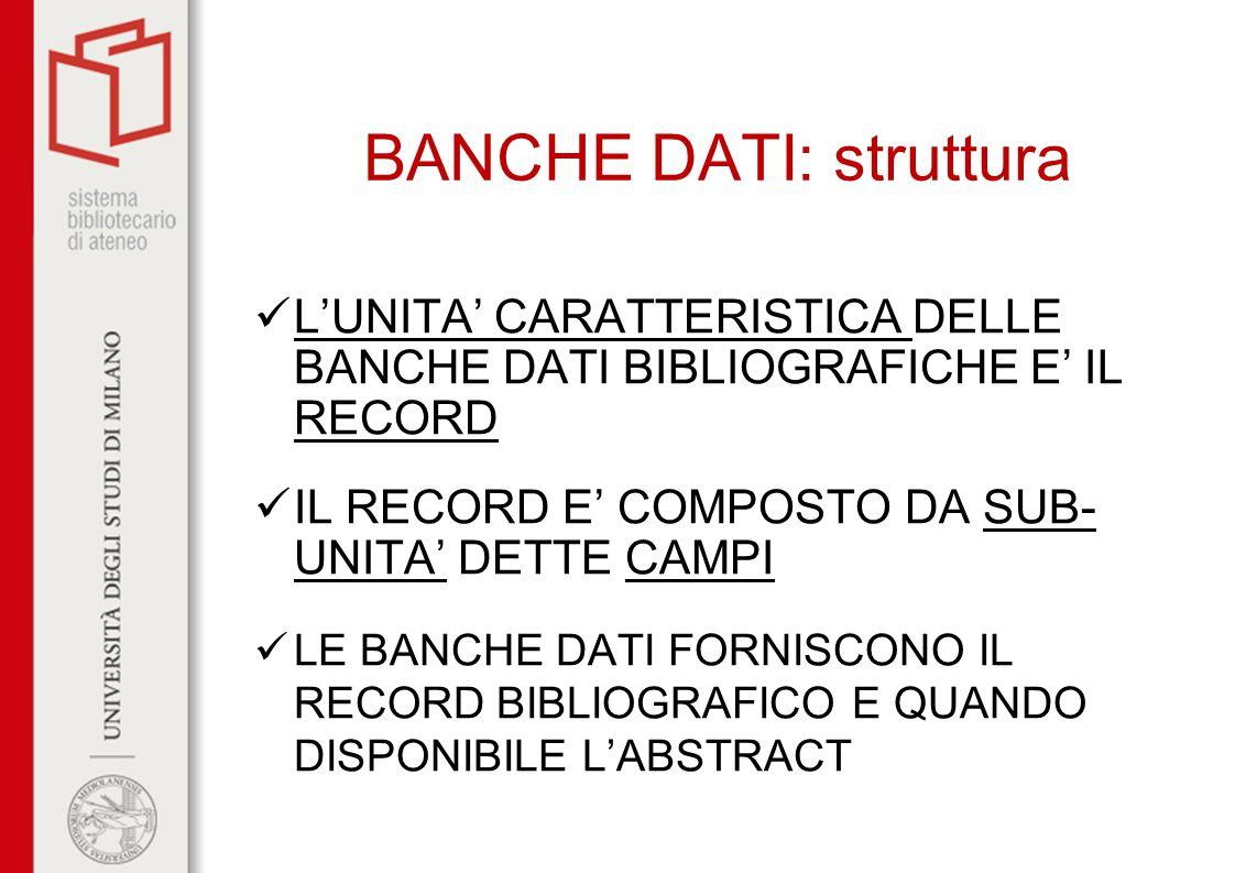 BANCHE DATI: struttura L'UNITA' CARATTERISTICA DELLE BANCHE DATI BIBLIOGRAFICHE E' IL RECORD IL RECORD E' COMPOSTO DA SUB- UNITA' DETTE CAMPI LE BANCH