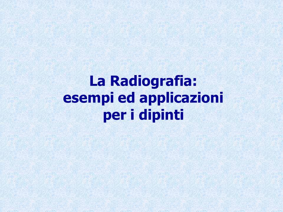 La Radiografia: esempi ed applicazioni per i dipinti