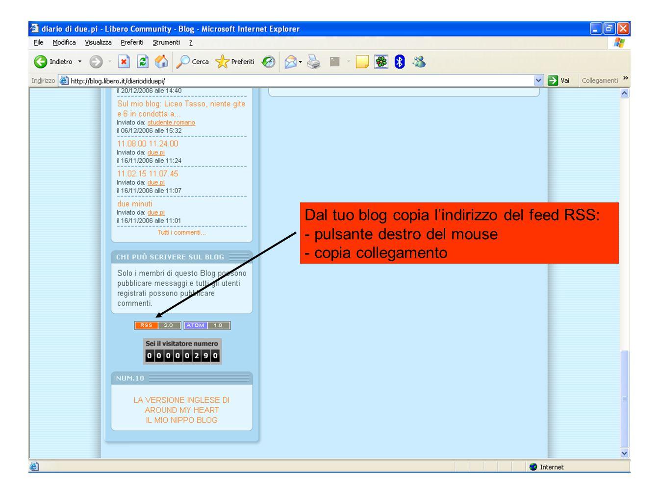 Dal tuo blog copia l'indirizzo del feed RSS: - pulsante destro del mouse - copia collegamento