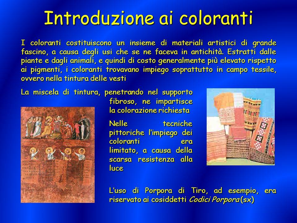 Introduzione ai coloranti I coloranti costituiscono un insieme di materiali artistici di grande fascino, a causa degli usi che se ne faceva in antichi