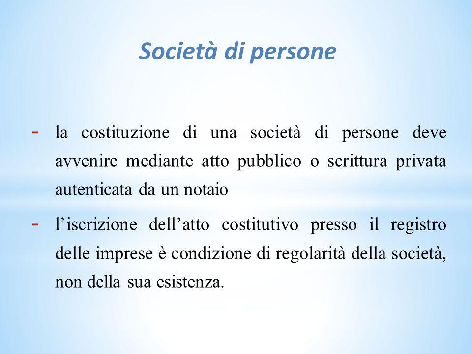 Società di persone - la costituzione di una società di persone deve avvenire mediante atto pubblico o scrittura privata autenticata da un notaio - l'iscrizione dell'atto costitutivo presso il registro delle imprese è condizione di regolarità della società, non della sua esistenza.
