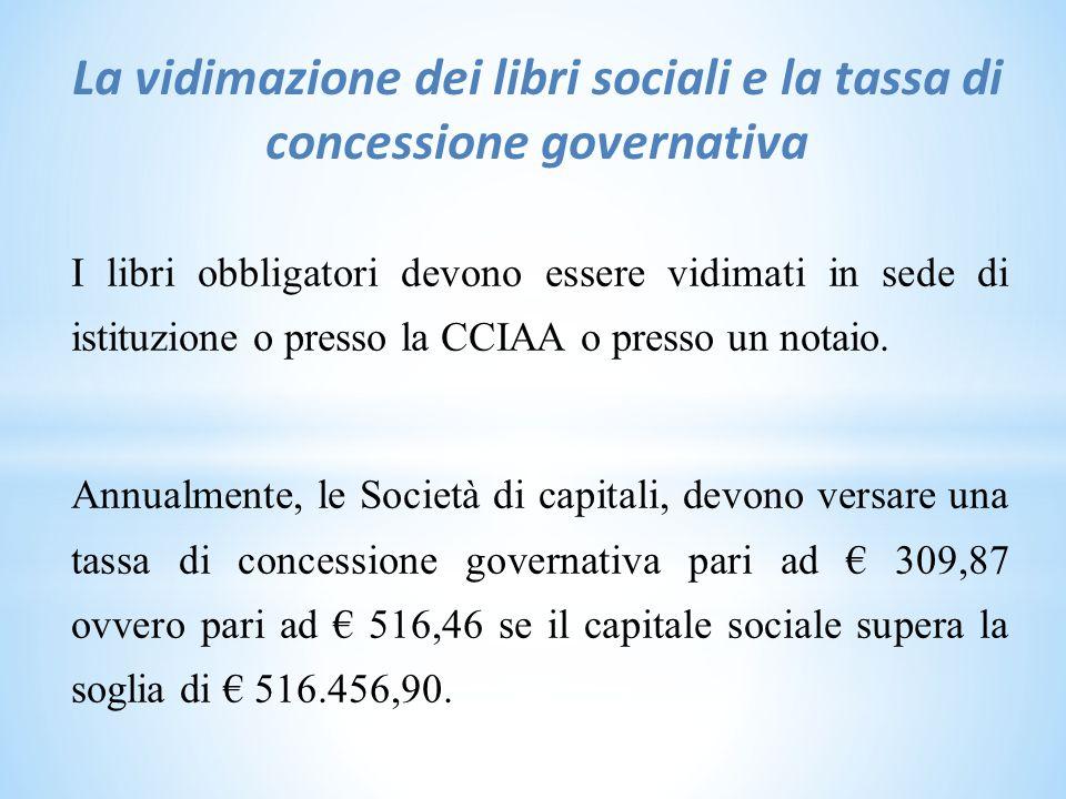 La vidimazione dei libri sociali e la tassa di concessione governativa I libri obbligatori devono essere vidimati in sede di istituzione o presso la CCIAA o presso un notaio.