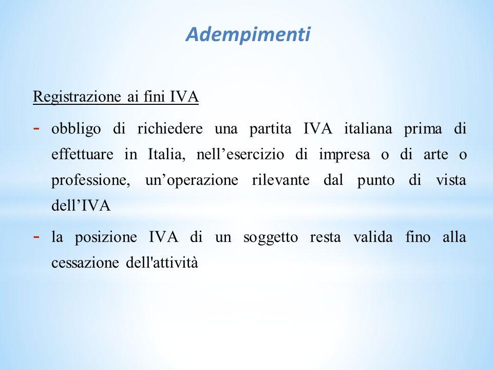 Adempimenti Registrazione ai fini IVA - obbligo di richiedere una partita IVA italiana prima di effettuare in Italia, nell'esercizio di impresa o di arte o professione, un'operazione rilevante dal punto di vista dell'IVA - la posizione IVA di un soggetto resta valida fino alla cessazione dell attività