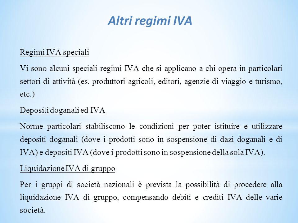Altri regimi IVA Regimi IVA speciali Vi sono alcuni speciali regimi IVA che si applicano a chi opera in particolari settori di attività (es.