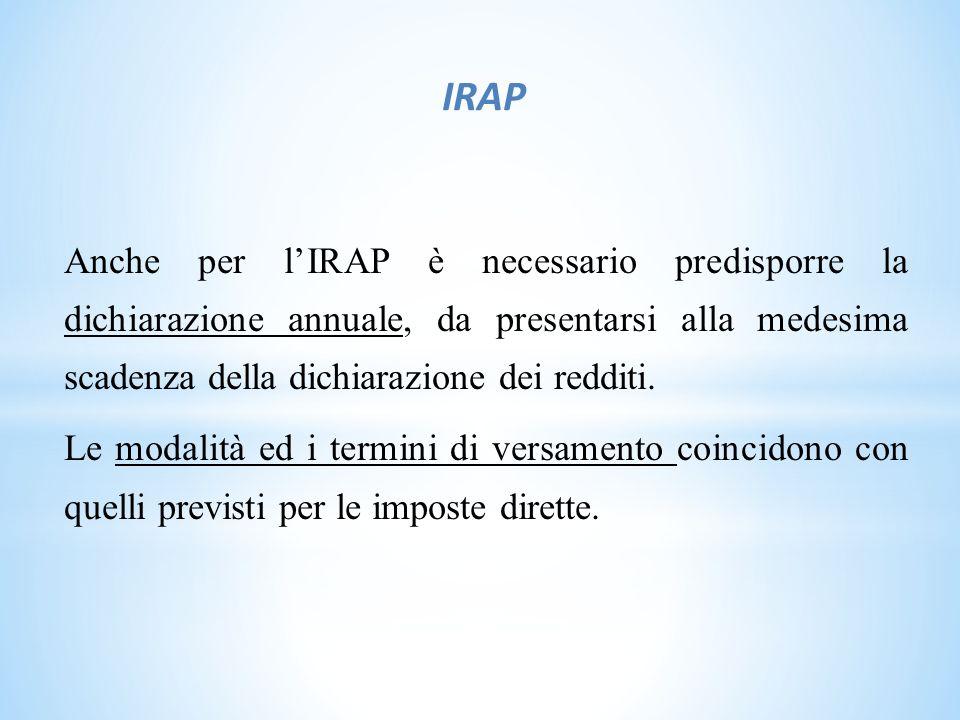 IRAP Anche per l'IRAP è necessario predisporre la dichiarazione annuale, da presentarsi alla medesima scadenza della dichiarazione dei redditi.