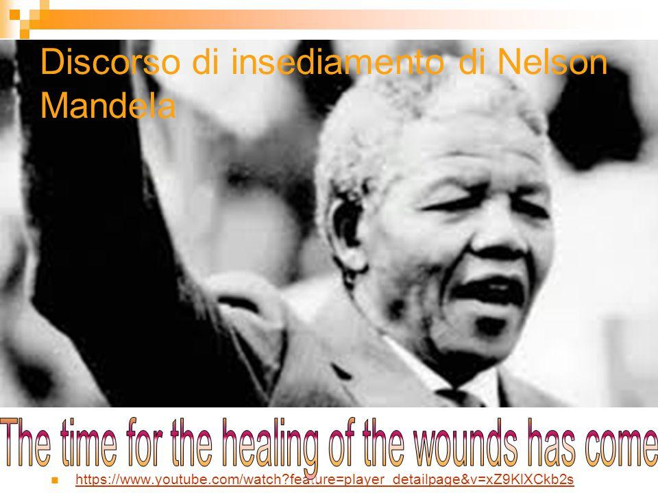 Discorso di insediamento di Nelson Mandela https://www.youtube.com/watch?feature=player_detailpage&v=xZ9KlXCkb2s