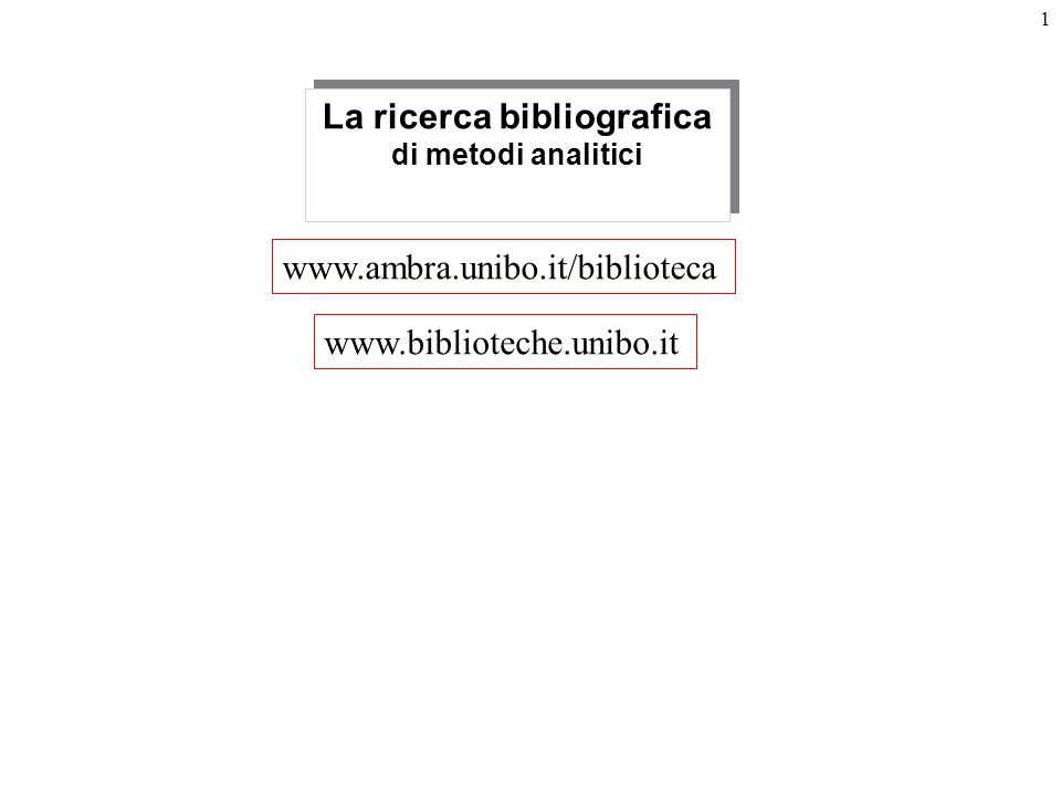 1 La ricerca bibliografica di metodi analitici www.biblioteche.unibo.it www.ambra.unibo.it/biblioteca