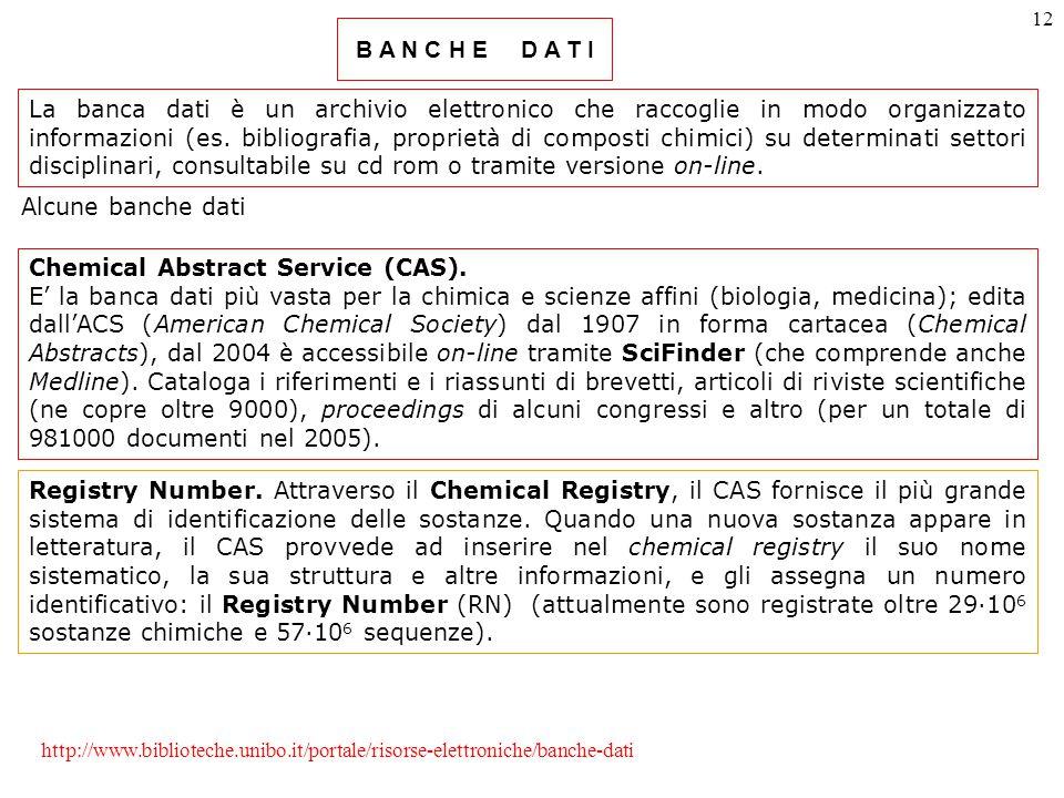 12 B A N C H E D A T I La banca dati è un archivio elettronico che raccoglie in modo organizzato informazioni (es.