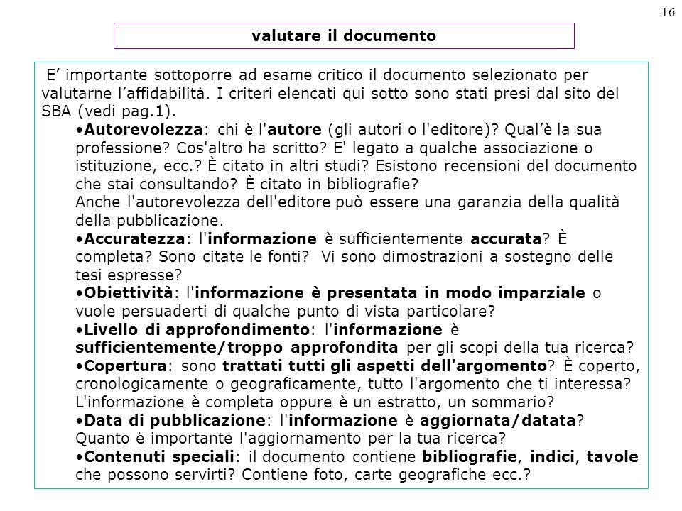 16 E' importante sottoporre ad esame critico il documento selezionato per valutarne l'affidabilità.