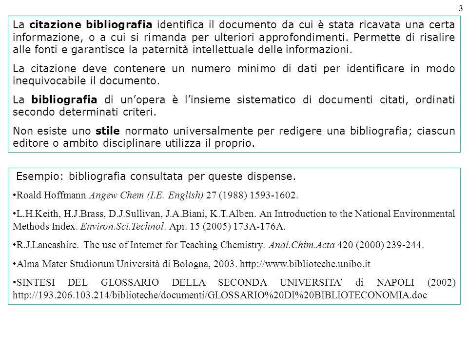 3 La citazione bibliografia identifica il documento da cui è stata ricavata una certa informazione, o a cui si rimanda per ulteriori approfondimenti.