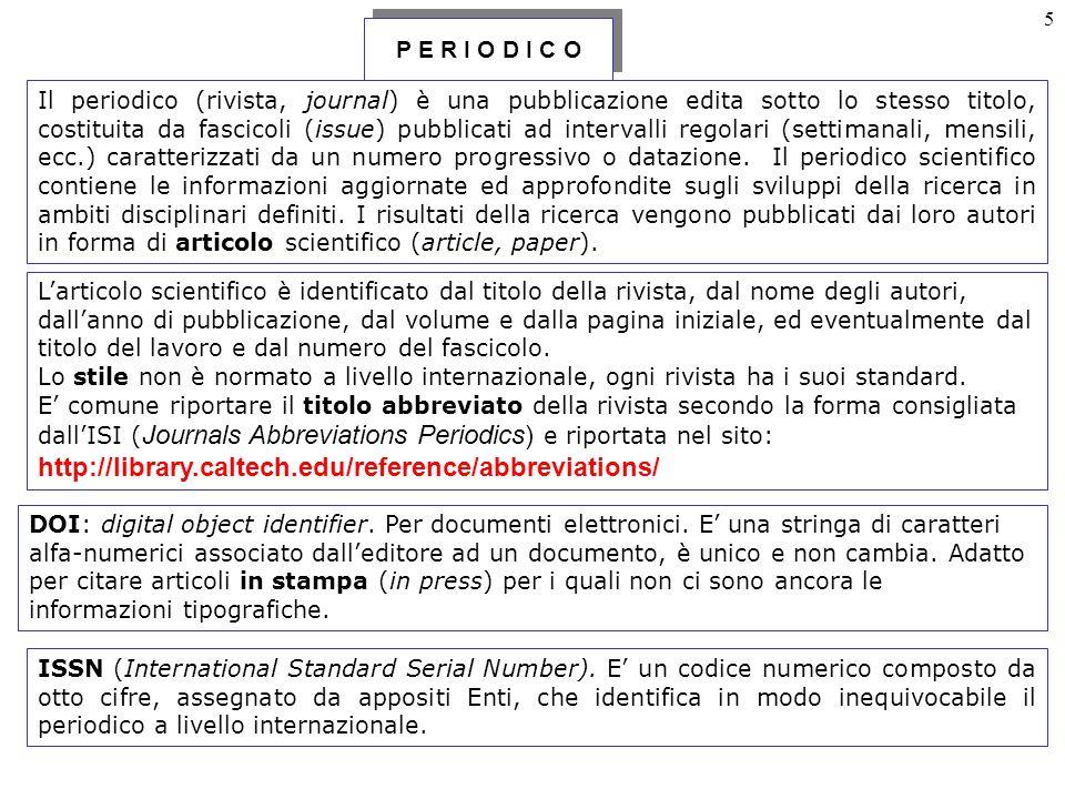 5 P E R I O D I C O Il periodico (rivista, journal) è una pubblicazione edita sotto lo stesso titolo, costituita da fascicoli (issue) pubblicati ad intervalli regolari (settimanali, mensili, ecc.) caratterizzati da un numero progressivo o datazione.