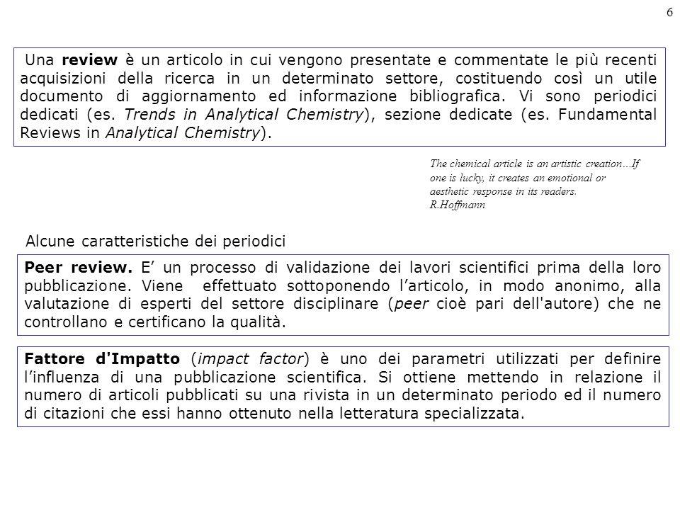 6 Peer review. E' un processo di validazione dei lavori scientifici prima della loro pubblicazione.