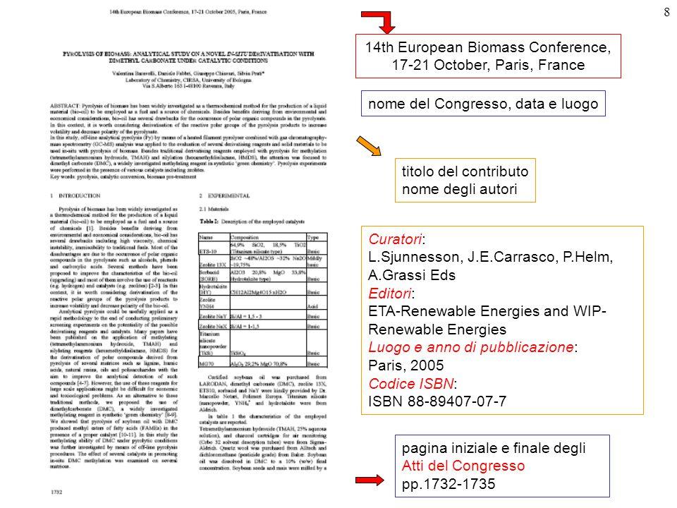 8 titolo del contributo nome degli autori pagina iniziale e finale degli Atti del Congresso pp.1732-1735 nome del Congresso, data e luogo 14th European Biomass Conference, 17-21 October, Paris, France Curatori: L.Sjunnesson, J.E.Carrasco, P.Helm, A.Grassi Eds Editori: ETA-Renewable Energies and WIP- Renewable Energies Luogo e anno di pubblicazione: Paris, 2005 Codice ISBN: ISBN 88-89407-07-7
